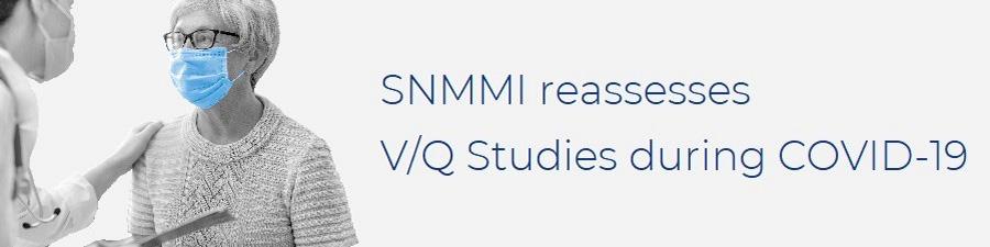 With COVID-19 Status Evolving - SNMMI Shifts VQ Ventilation Recommendation