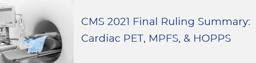 CMS 2021 Final Ruling Summary: Cardiac PET, MPFS, & HOPPS
